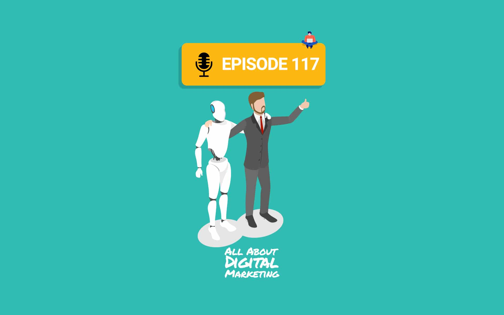 Ep.117 – What Will Digital Marketing Look Like In The Next Few Years?