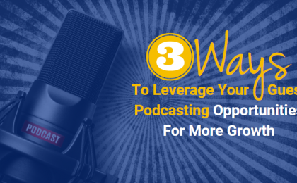 3 Ways To Leverage Your Guest Podcasting Opportunities For More Growth